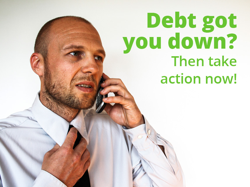 Debt got you down? Take action now!